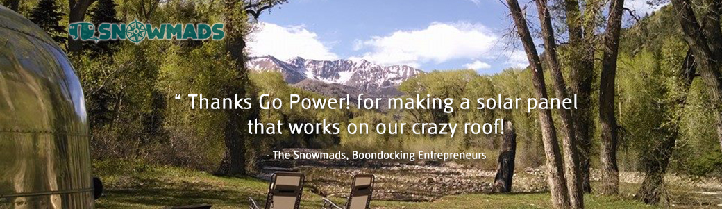 """""""Thanks Go Power! for making a solar panel that works on our crazy roof!"""" - The Snowmads"""